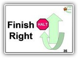 35. Finish Right. With the dog sitting in front of the handler, handler cues the dog to finish to the right. The dog moves to the handler's right, continues around the handler and sits in the heel position.  Deductions: Failure of the dog to sit at heel before moving forward will result in an NQ – IP